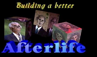 Building a better Afterlife